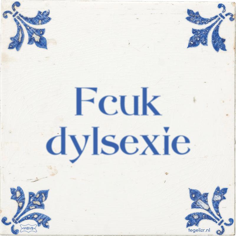 Fcuk dylsexie - Online tegeltjes bakken