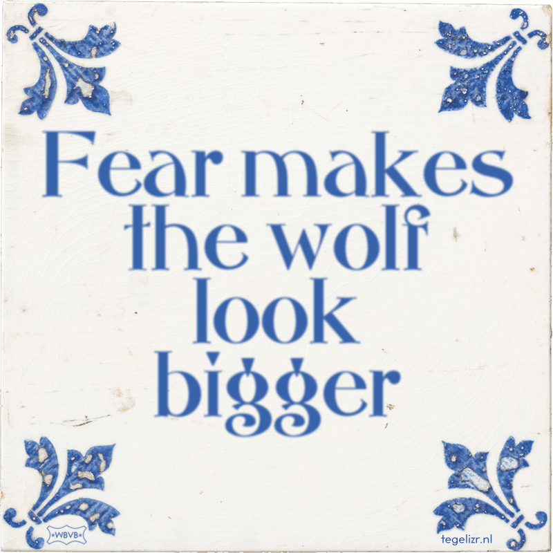 Fear makes the wolf look bigger - Online tegeltjes bakken