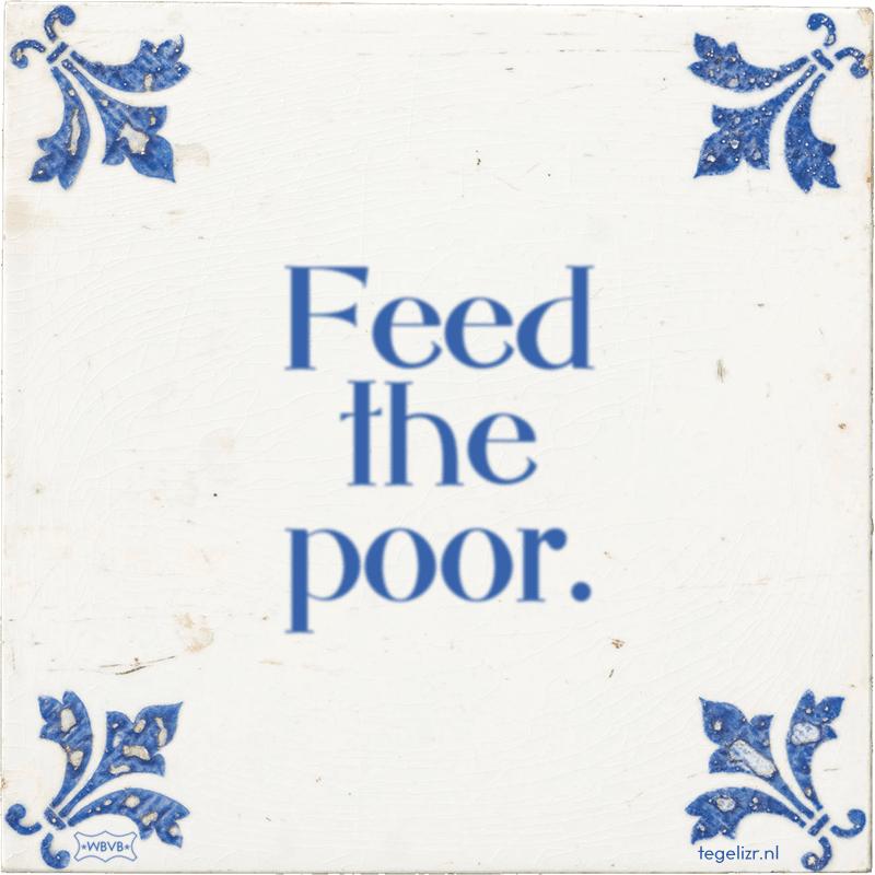 Feed the poor. - Online tegeltjes bakken