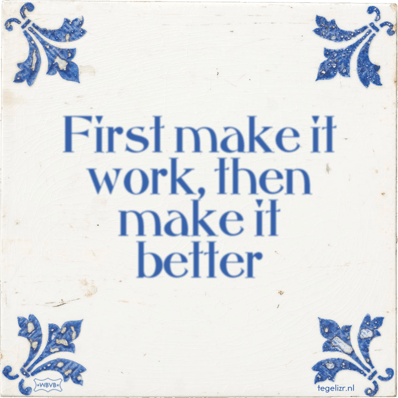 First make it work, then make it better - Online tegeltjes bakken