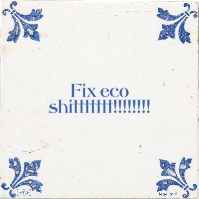 Fix eco shittttttt!!!!!!!! - Online tegeltjes bakken