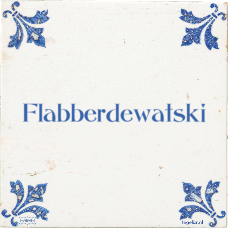 Flabberdewatski - Online tegeltjes bakken