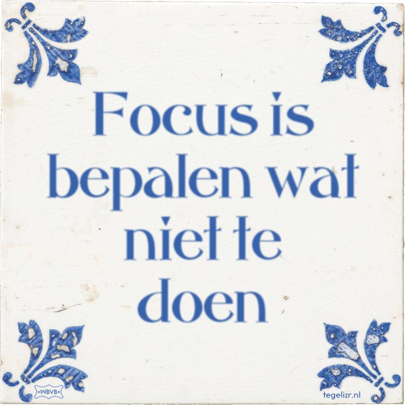 Focus is bepalen wat niet te doen - Online tegeltjes bakken
