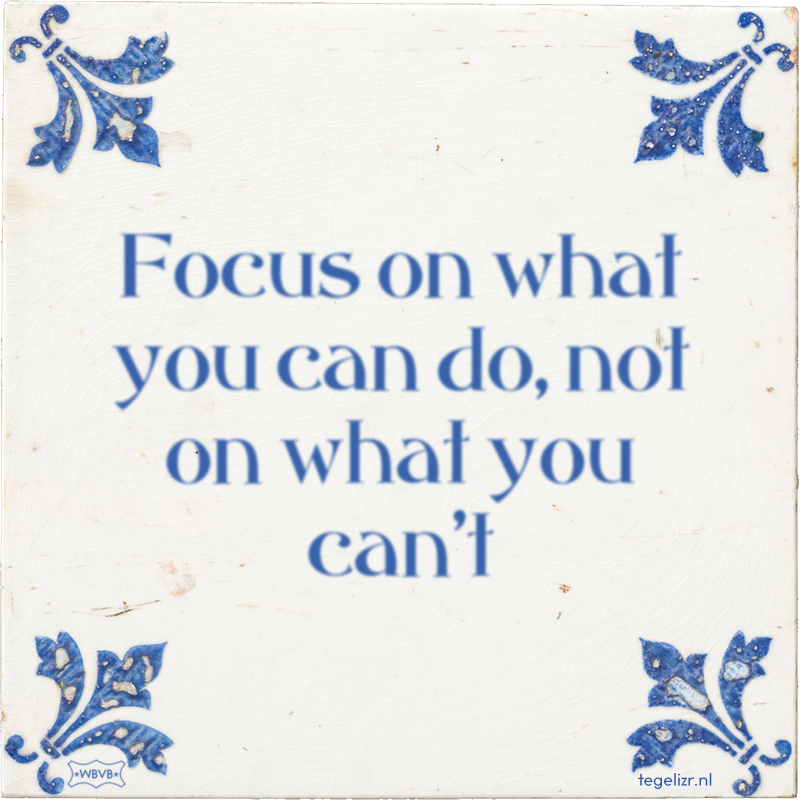 Focus on what you can do, not on what you can't - Online tegeltjes bakken