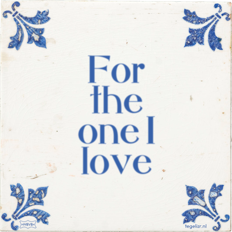 For the one I love - Online tegeltjes bakken