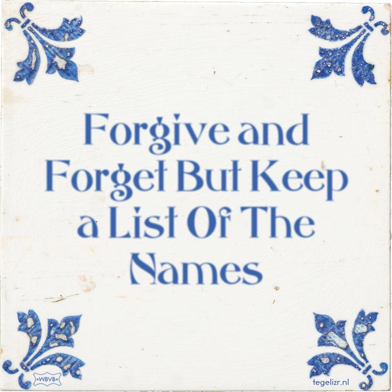 Forgive and Forget But Keep a List Of The Names - Online tegeltjes bakken