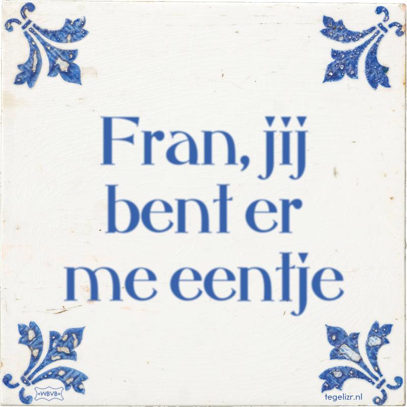 Fran, jij bent er me eentje - Online tegeltjes bakken
