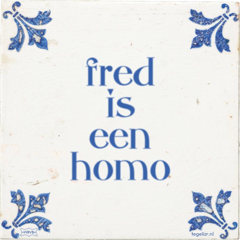 fred is een homo - Online tegeltjes bakken