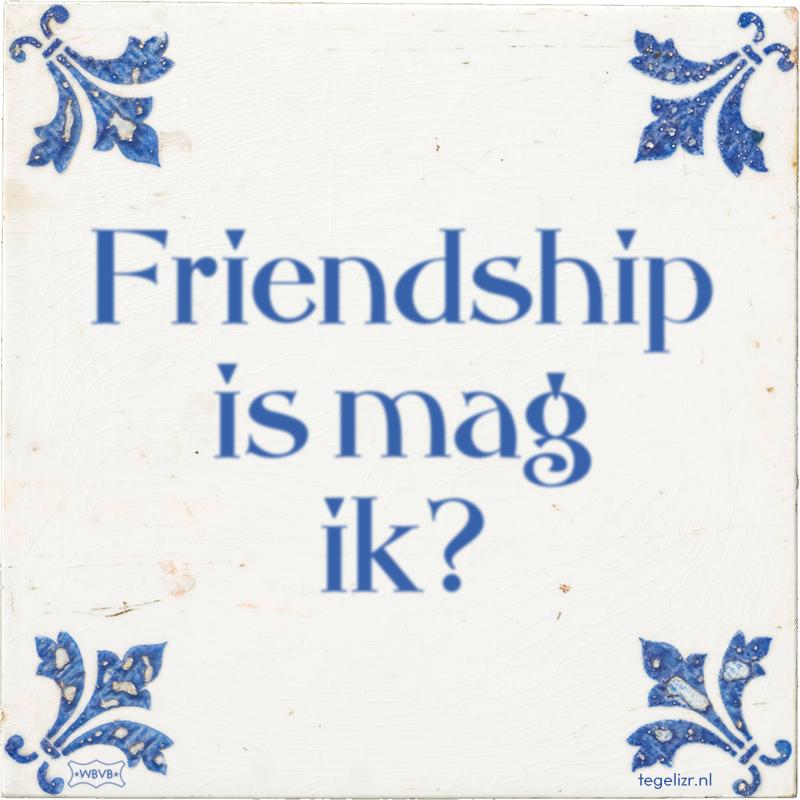 Friendship is mag ik? - Online tegeltjes bakken