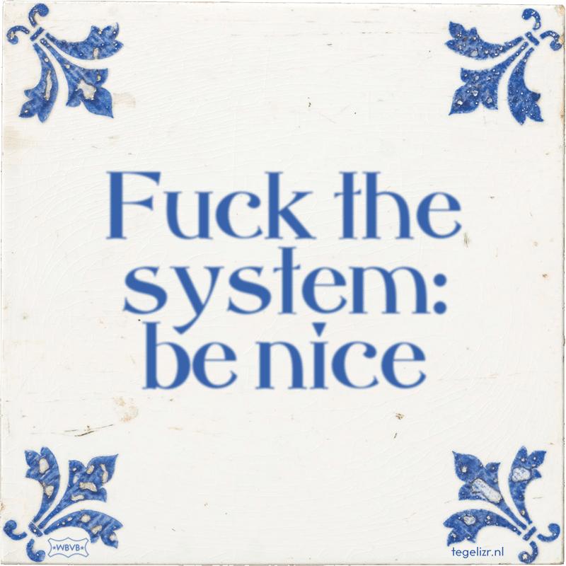 Fuck the system: be nice - Online tegeltjes bakken