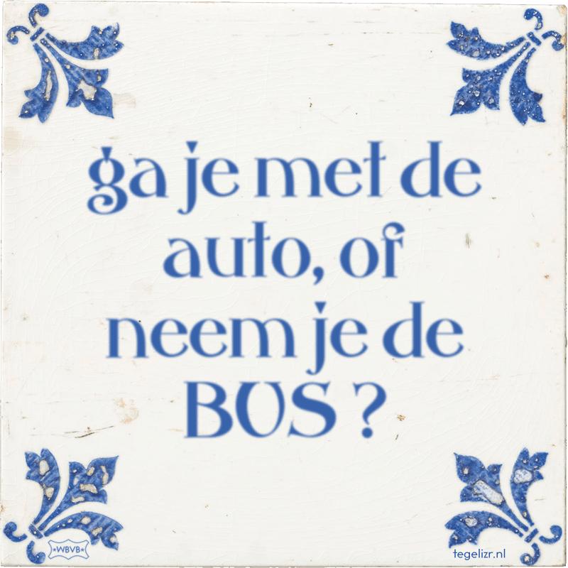 ga je met de auto, of neem je de BUS ? - Online tegeltjes bakken