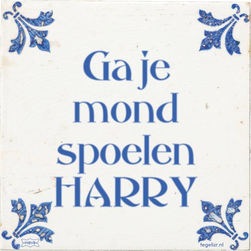 Ga je mond spoelen HARRY - Online tegeltjes bakken
