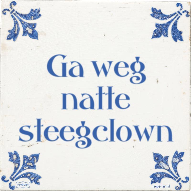 Ga weg natte steegclown - Online tegeltjes bakken