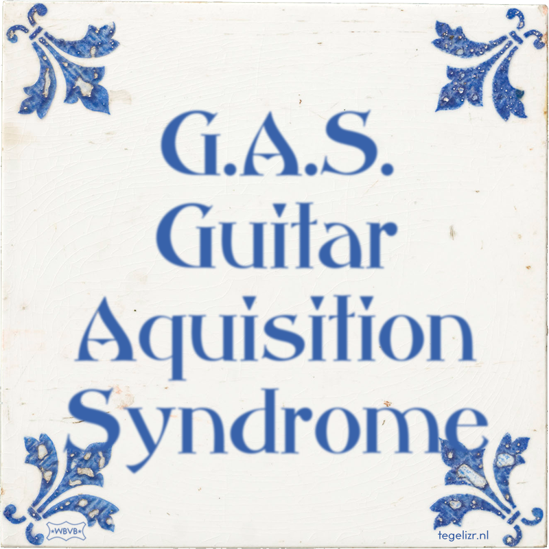 G.A.S. Guitar Aquisition Syndrome - Online tegeltjes bakken