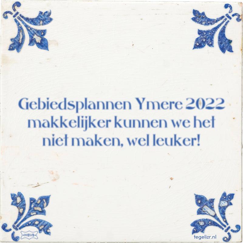 Gebiedsplannen Ymere 2022 makkelijker kunnen we het niet maken, wel leuker! - Online tegeltjes bakken