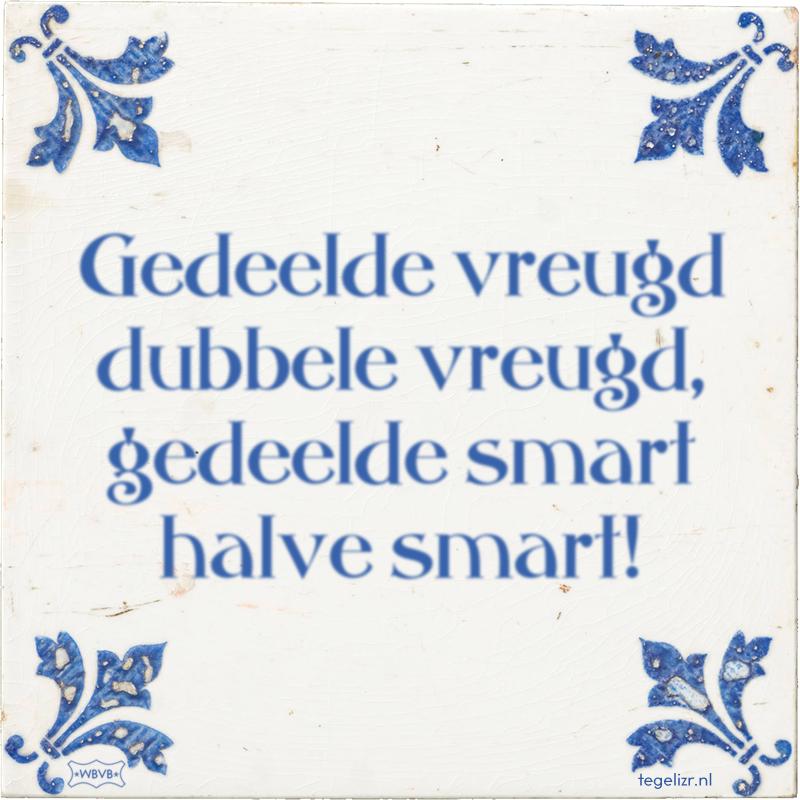 Gedeelde vreugd dubbele vreugd, gedeelde smart halve smart! - Online tegeltjes bakken
