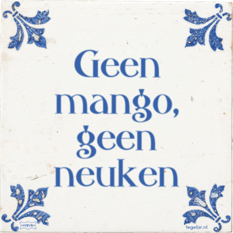 Geen mango, geen neuken - Online tegeltjes bakken