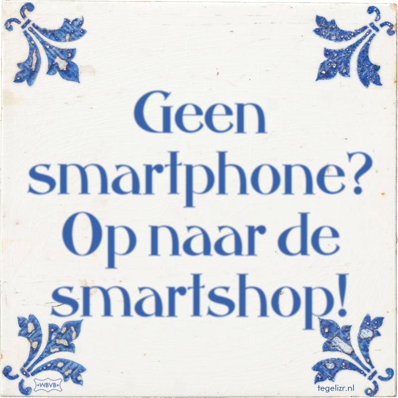 Geen smartphone? Op naar de smartshop! - Online tegeltjes bakken