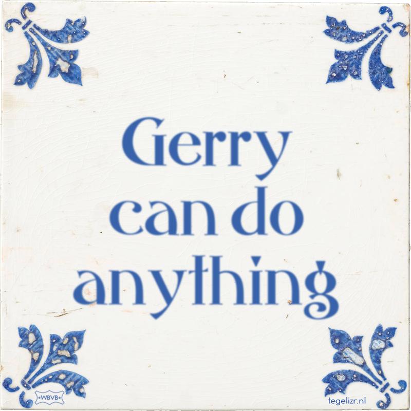 Gerry can do anything - Online tegeltjes bakken
