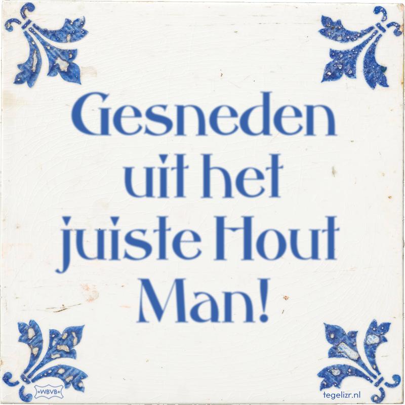 Gesneden uit het juiste Hout Man! - Online tegeltjes bakken