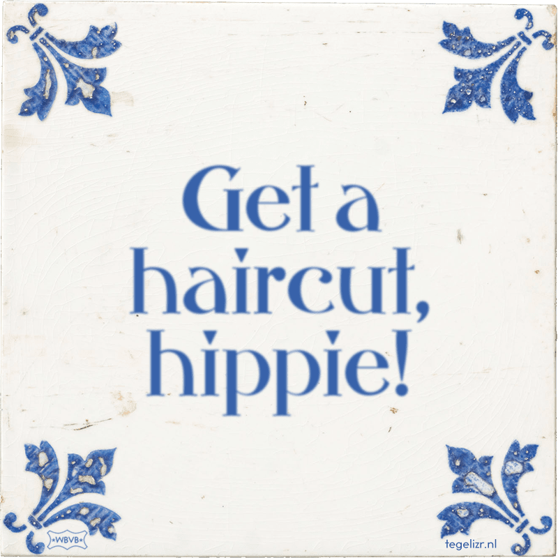 Get a haircut, hippie! - Online tegeltjes bakken