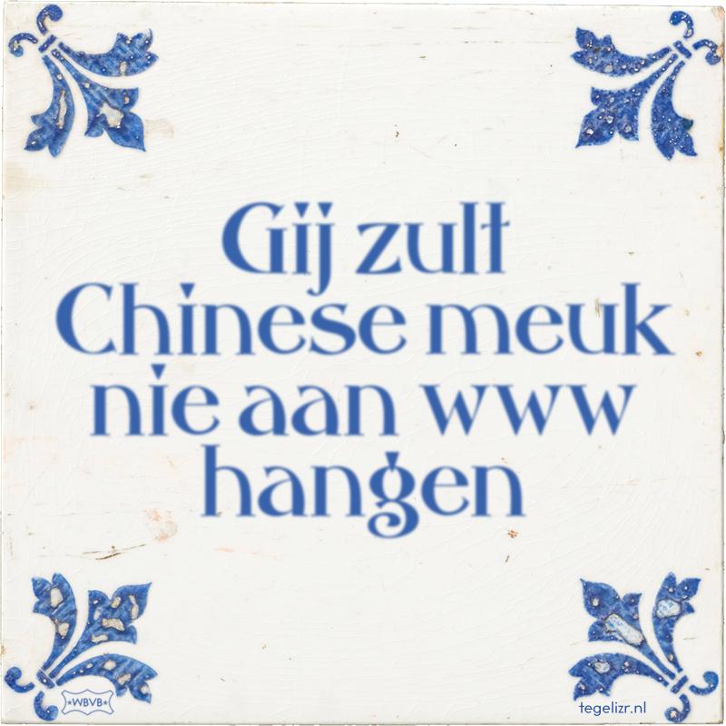 Gij zult Chinese meuk nie aan www hangen - Online tegeltjes bakken