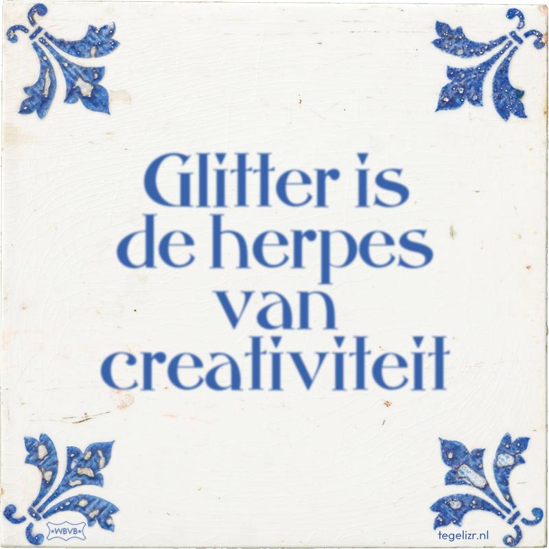 Glitter is de herpes van creativiteit - Online tegeltjes bakken