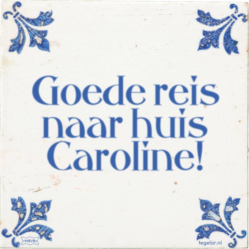 Goede reis naar huis Caroline! - Online tegeltjes bakken