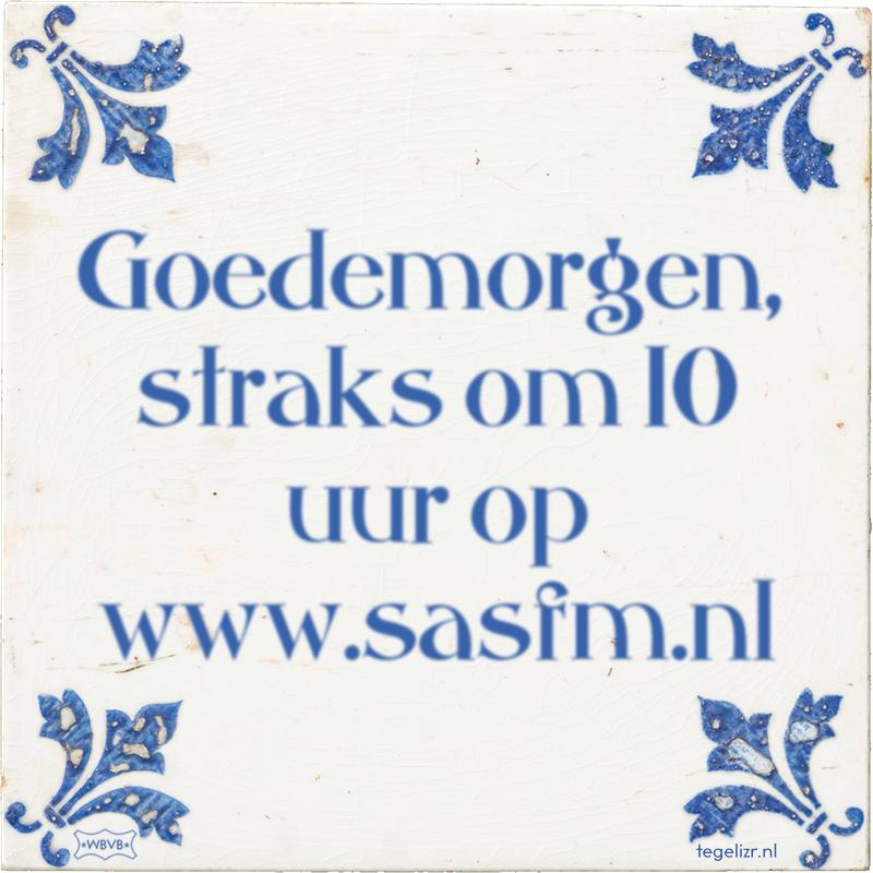 Goedemorgen, straks om 10 uur op www.sasfm.nl - Online tegeltjes bakken