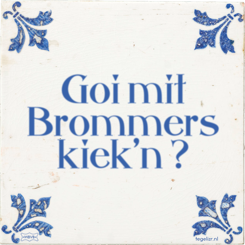 Goi mit Brommers kiek'n ? - Online tegeltjes bakken
