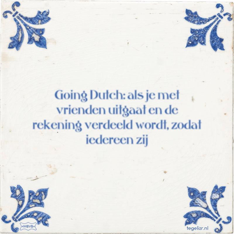 Going Dutch: als je met vrienden uitgaat en de rekening verdeeld wordt, zodat iedereen zij - Online tegeltjes bakken
