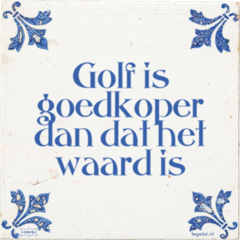 Golf is goedkoper dan dat het waard is - Online tegeltjes bakken