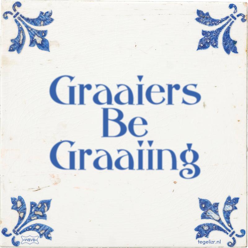 Graaiers Be Graaiing - Online tegeltjes bakken