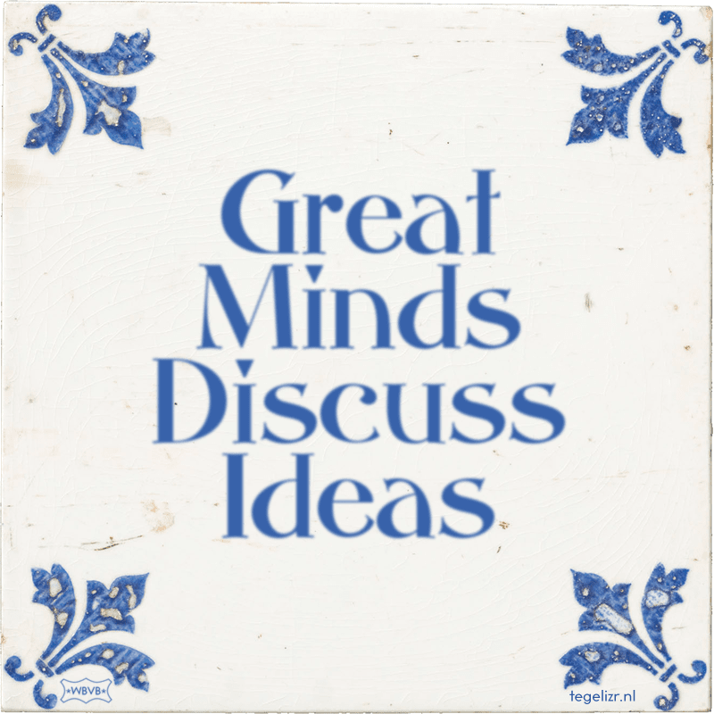 Great Minds Discuss Ideas - Online tegeltjes bakken