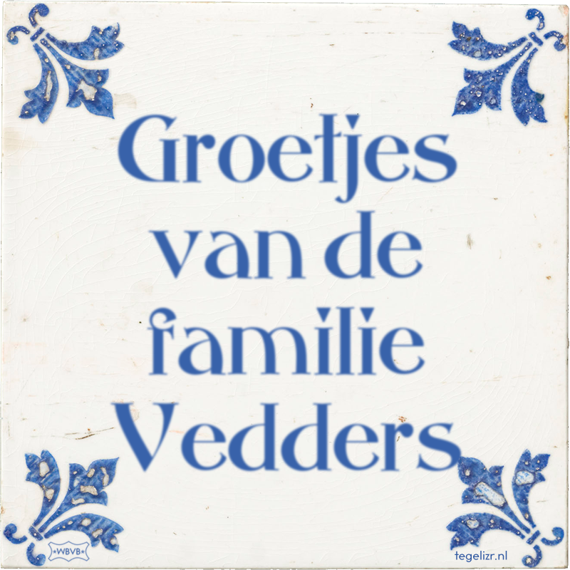 Groetjes van de familie Vedders - Online tegeltjes bakken