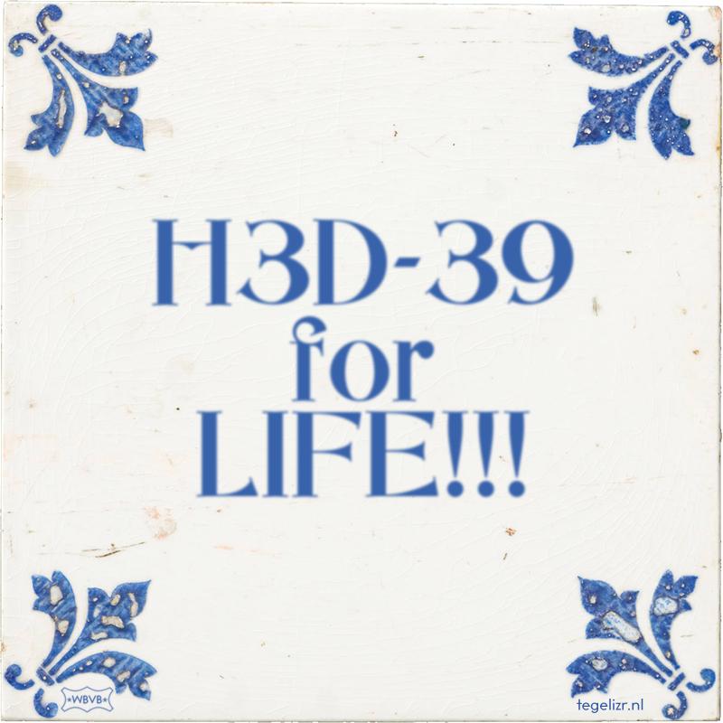 H3D-39 for LIFE!!! - Online tegeltjes bakken