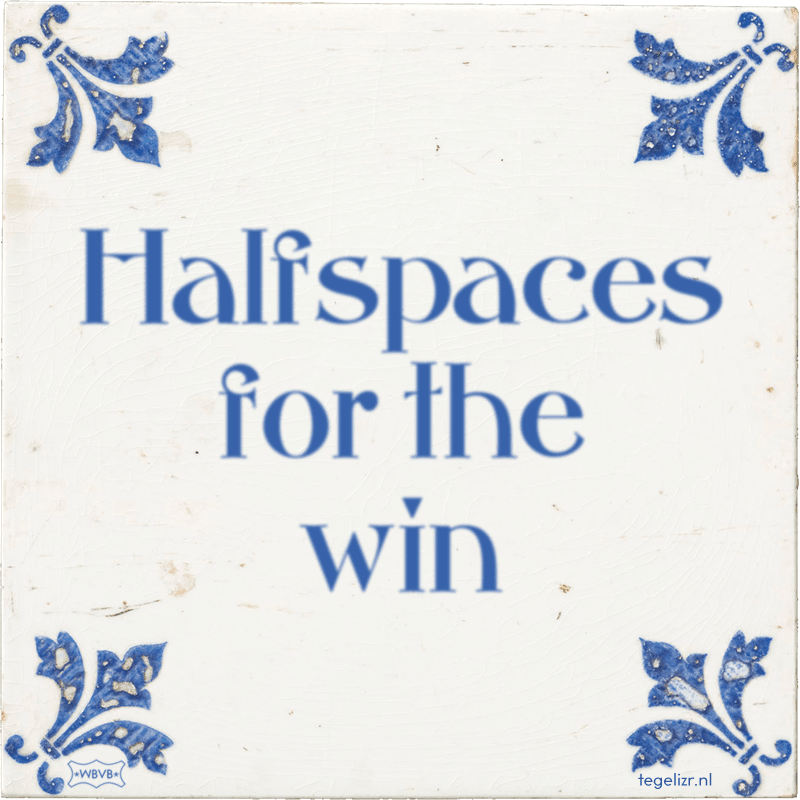Halfspaces for the win - Online tegeltjes bakken