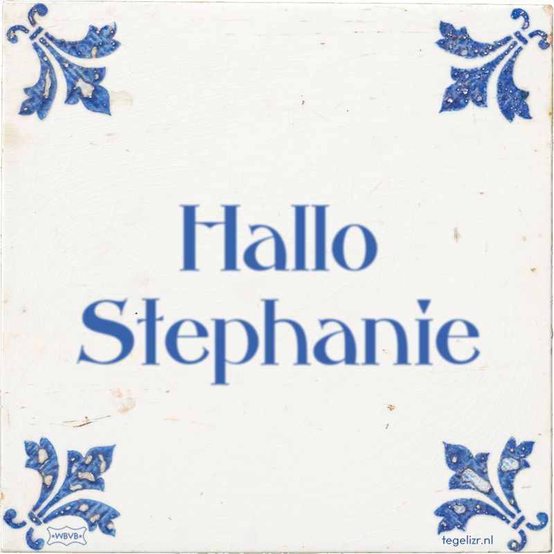 Hallo Stephanie - Online tegeltjes bakken