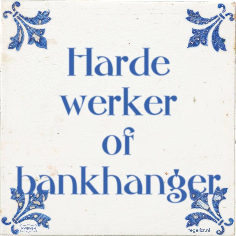 Harde werker of bankhanger - Online tegeltjes bakken
