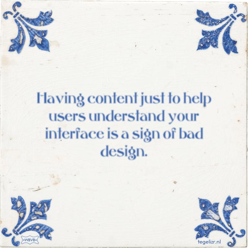 Having content just to help users understand your interface is a sign of bad design. - Online tegeltjes bakken