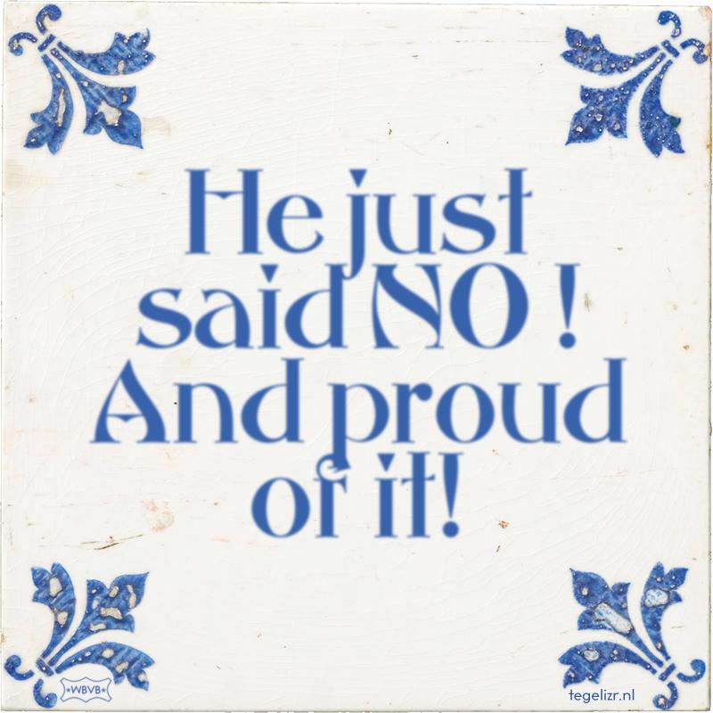 He just said NO ! And proud of it! - Online tegeltjes bakken