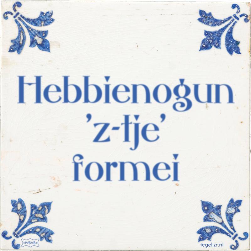 Hebbienogun 'z-tje' formei - Online tegeltjes bakken