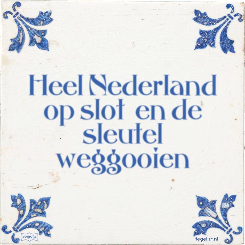 Heel Nederland op slot en de sleutel weggooien - Online tegeltjes bakken