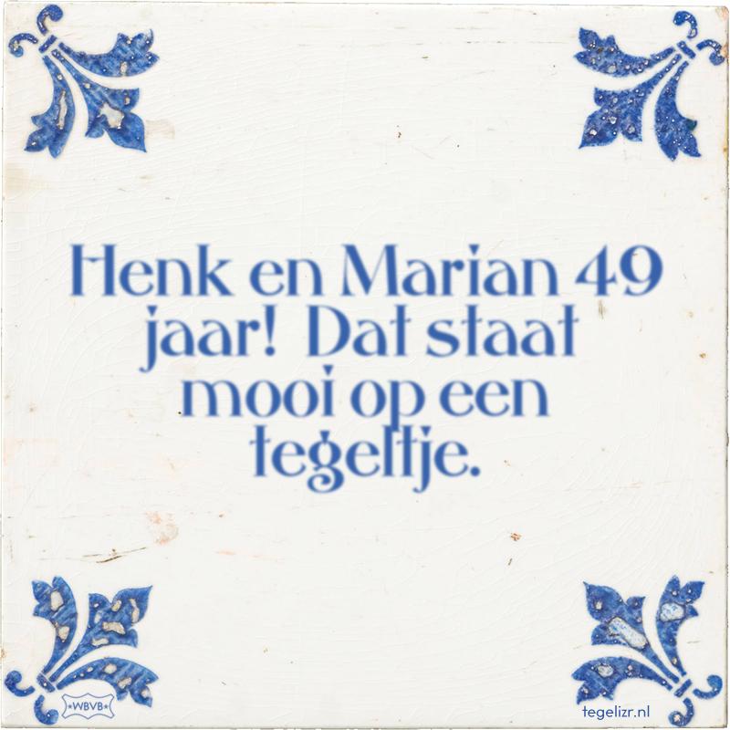 Henk en Marian 49 jaar! Dat staat mooi op een tegeltje. - Online tegeltjes bakken
