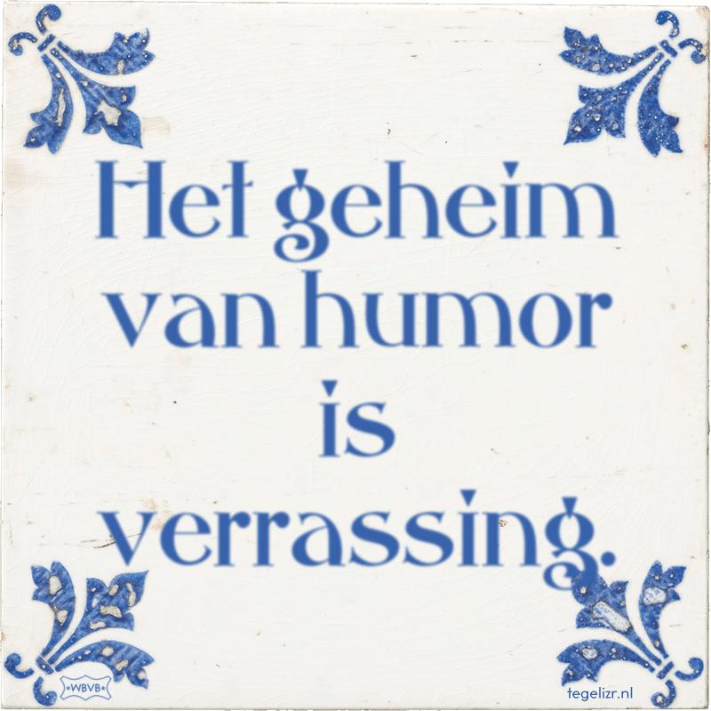 Het geheim van humor is verrassing. - Online tegeltjes bakken