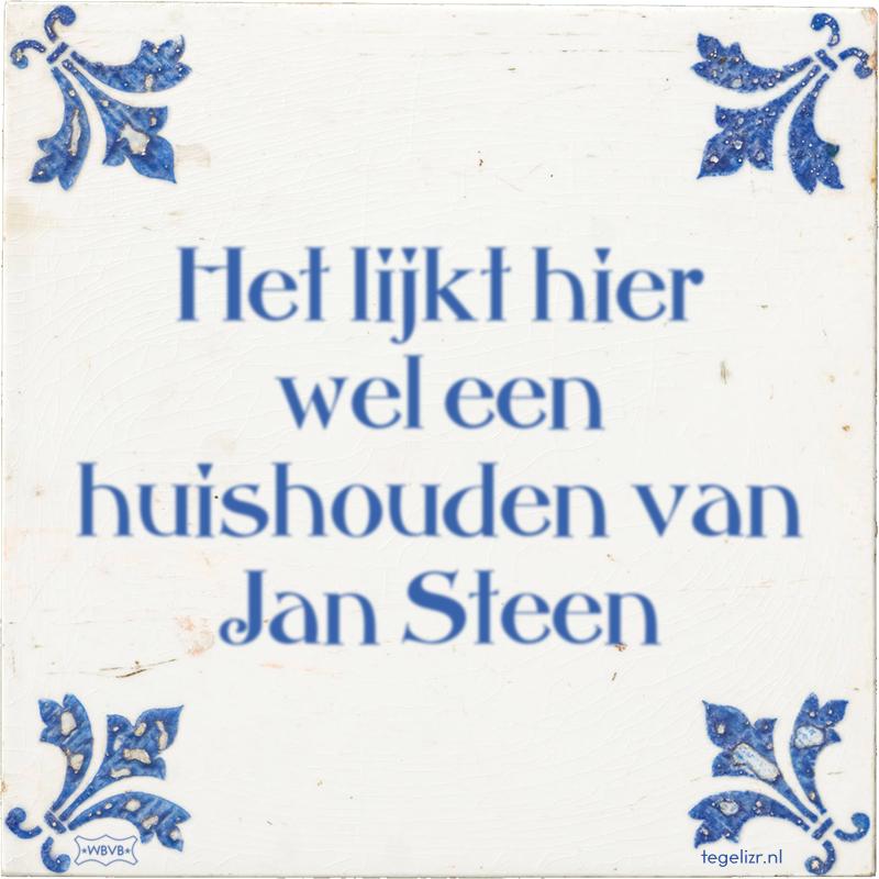 Het lijkt hier wel een huishouden van Jan Steen - Online tegeltjes bakken
