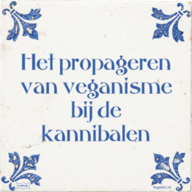 Het propageren van veganisme bij de kannibalen - Online tegeltjes bakken