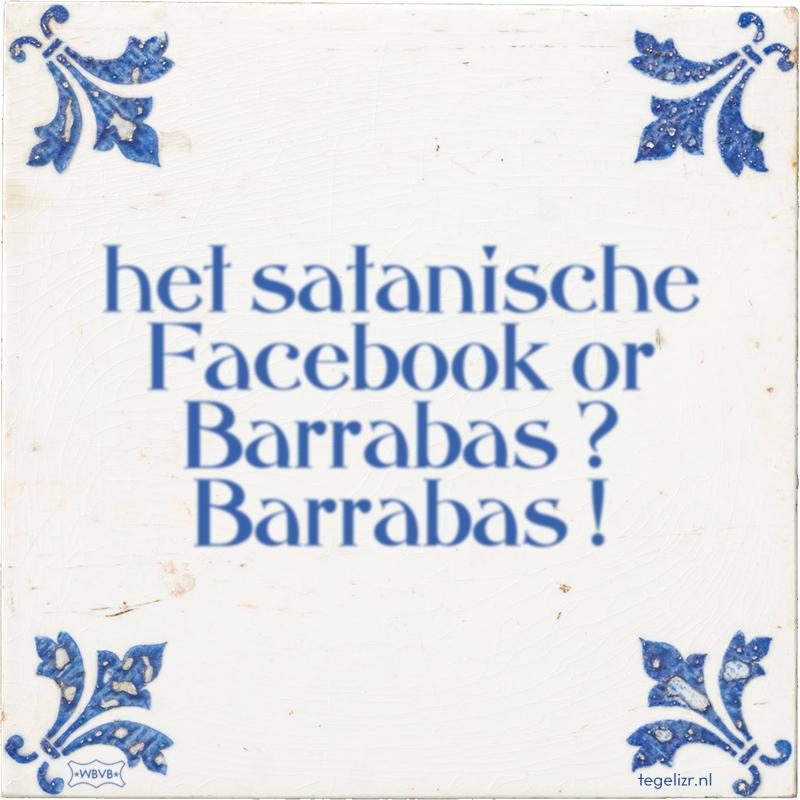 het satanische Facebook or Barrabas ? Barrabas ! - Online tegeltjes bakken
