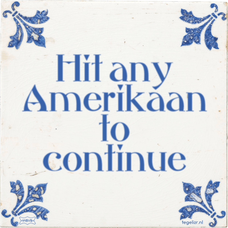 Hit any Amerikaan to continue - Online tegeltjes bakken