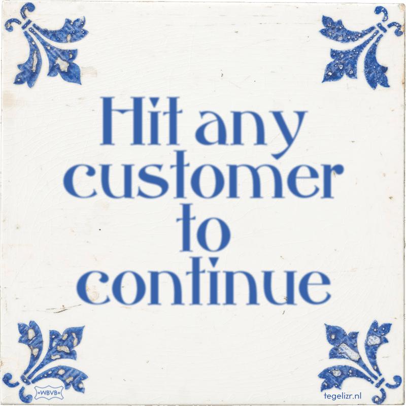 Hit any customer to continue - Online tegeltjes bakken